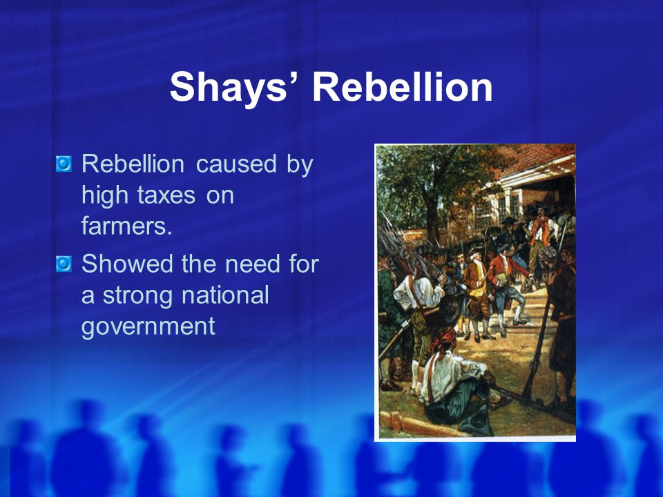 Shays' Rebellion Rebellion caused by high taxes on farmers.