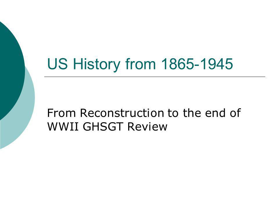 From Reconstruction to the end of WWII GHSGT Review