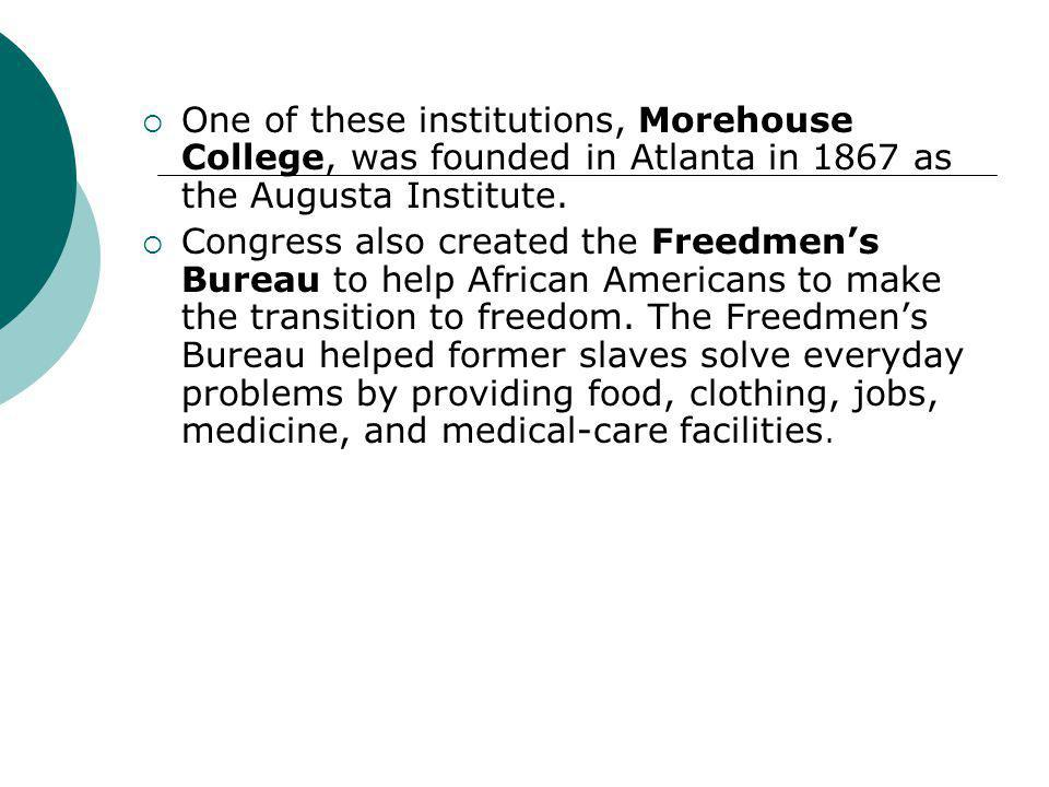 One of these institutions, Morehouse College, was founded in Atlanta in 1867 as the Augusta Institute.