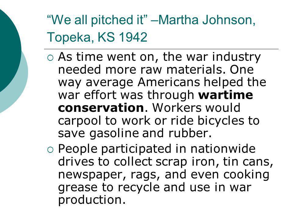 We all pitched it –Martha Johnson, Topeka, KS 1942