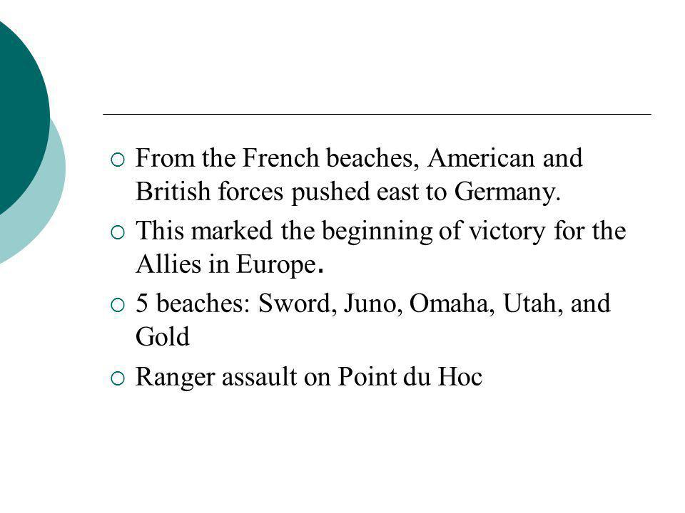 From the French beaches, American and British forces pushed east to Germany.