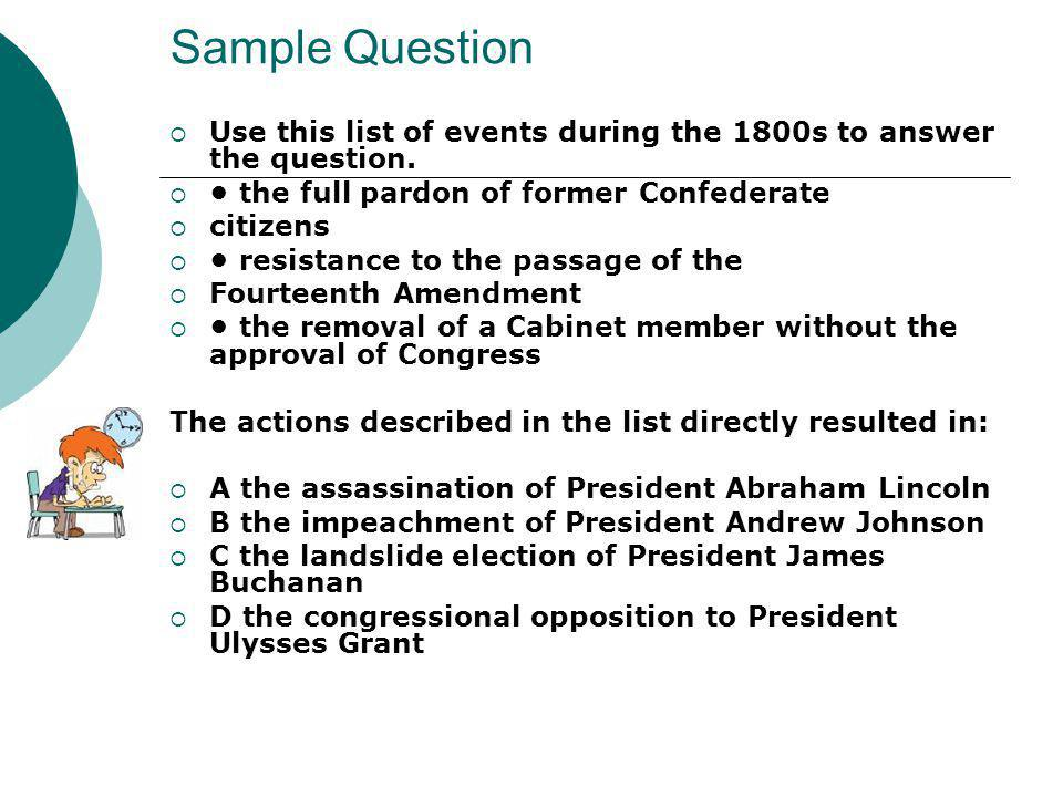 Sample Question Use this list of events during the 1800s to answer the question. • the full pardon of former Confederate.