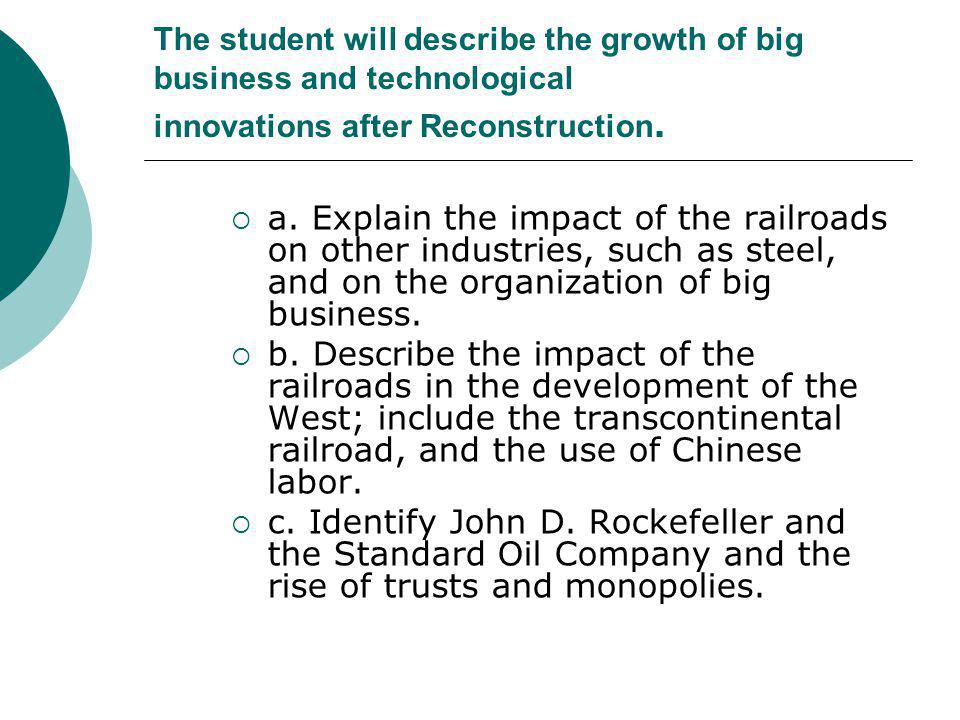 The student will describe the growth of big business and technological innovations after Reconstruction.
