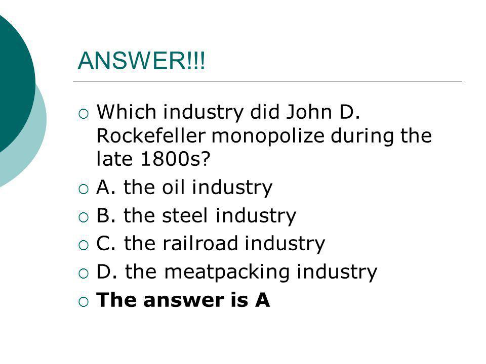 ANSWER!!! Which industry did John D. Rockefeller monopolize during the late 1800s A. the oil industry.