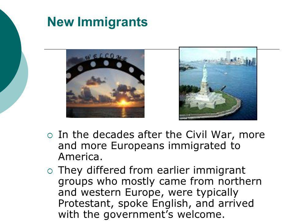 New Immigrants In the decades after the Civil War, more and more Europeans immigrated to America.