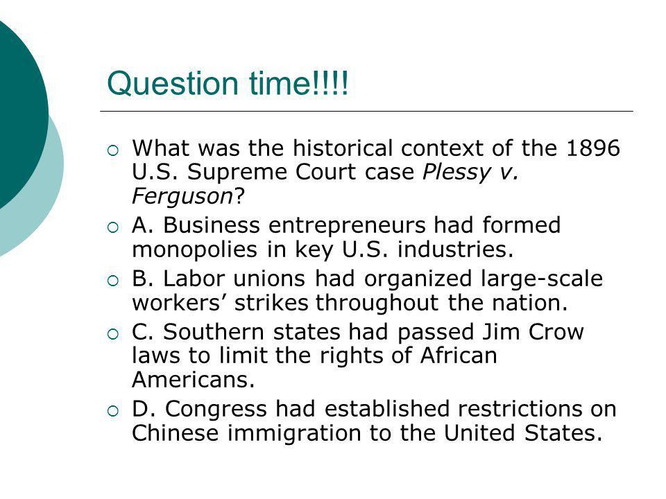Question time!!!! What was the historical context of the 1896 U.S. Supreme Court case Plessy v. Ferguson