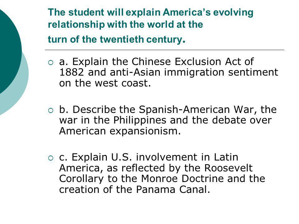 The student will explain America's evolving relationship with the world at the turn of the twentieth century.