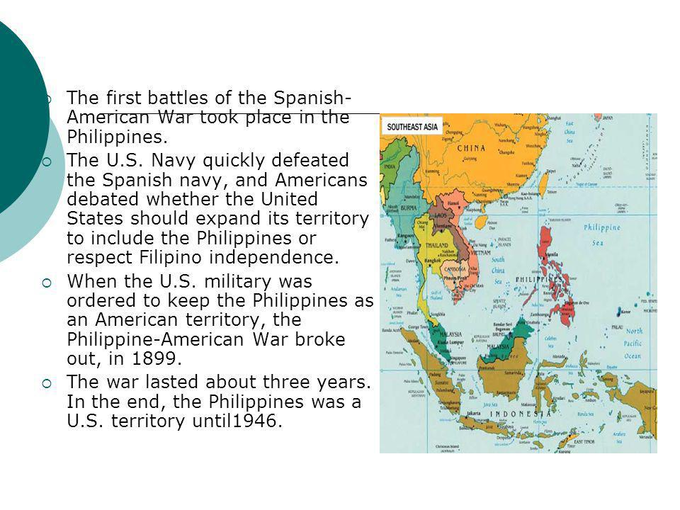 The first battles of the Spanish-American War took place in the Philippines.