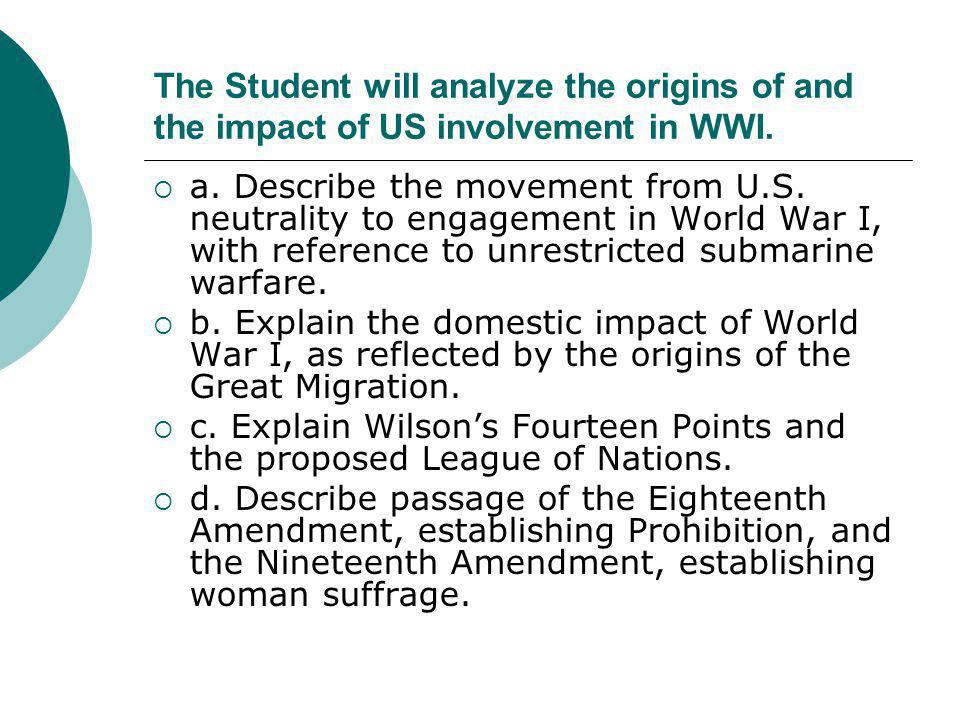 The Student will analyze the origins of and the impact of US involvement in WWI.