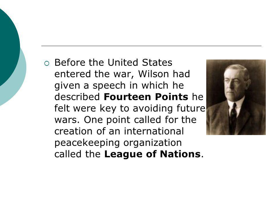 Before the United States entered the war, Wilson had given a speech in which he described Fourteen Points he felt were key to avoiding future wars.