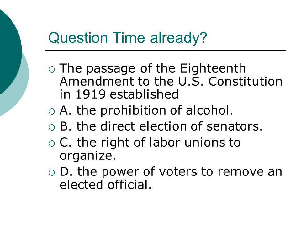 Question Time already The passage of the Eighteenth Amendment to the U.S. Constitution in 1919 established.