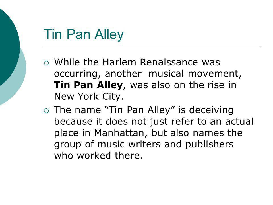 Tin Pan Alley While the Harlem Renaissance was occurring, another musical movement, Tin Pan Alley, was also on the rise in New York City.
