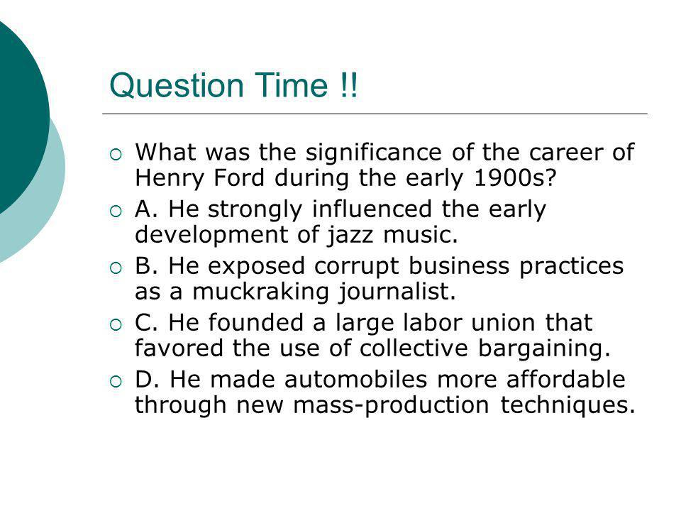 Question Time !! What was the significance of the career of Henry Ford during the early 1900s