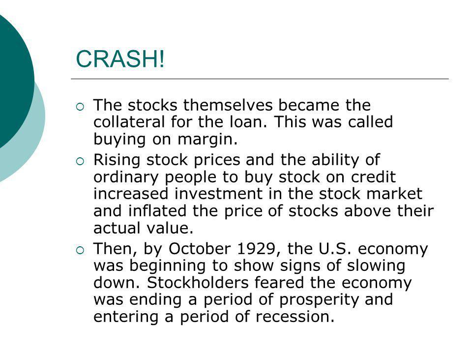 CRASH! The stocks themselves became the collateral for the loan. This was called buying on margin.