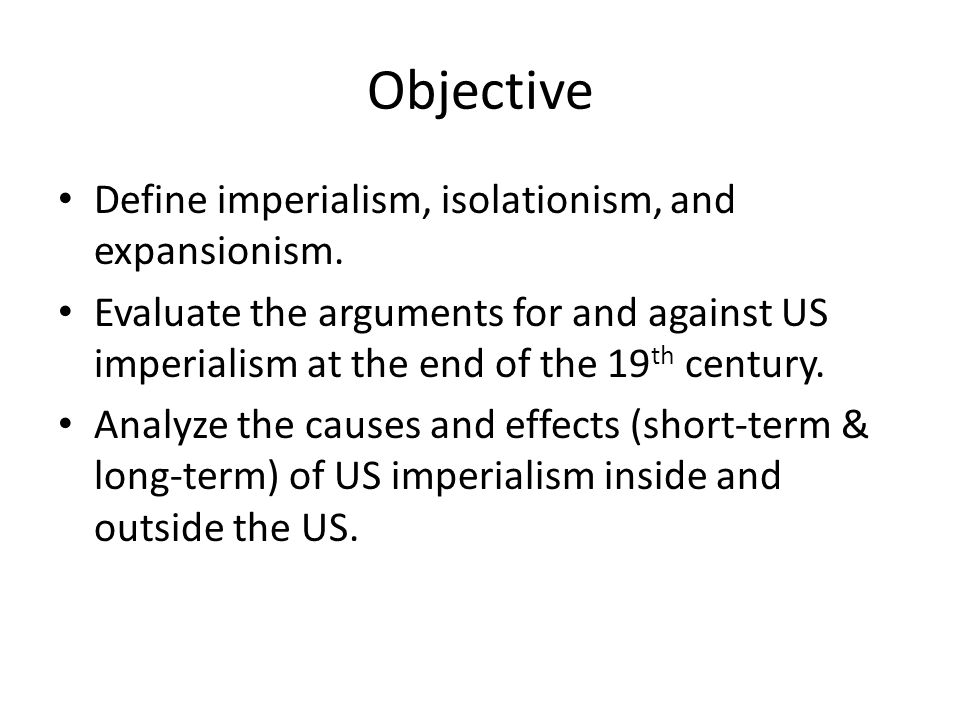 Objective Define imperialism, isolationism, and expansionism.