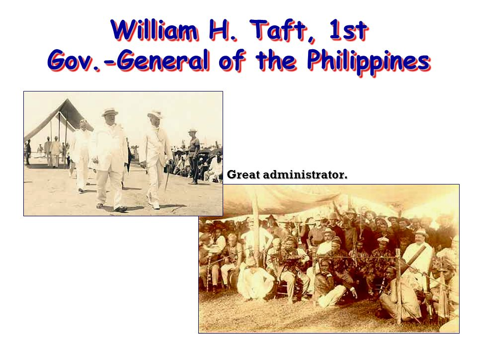 William H. Taft, 1st Gov.-General of the Philippines