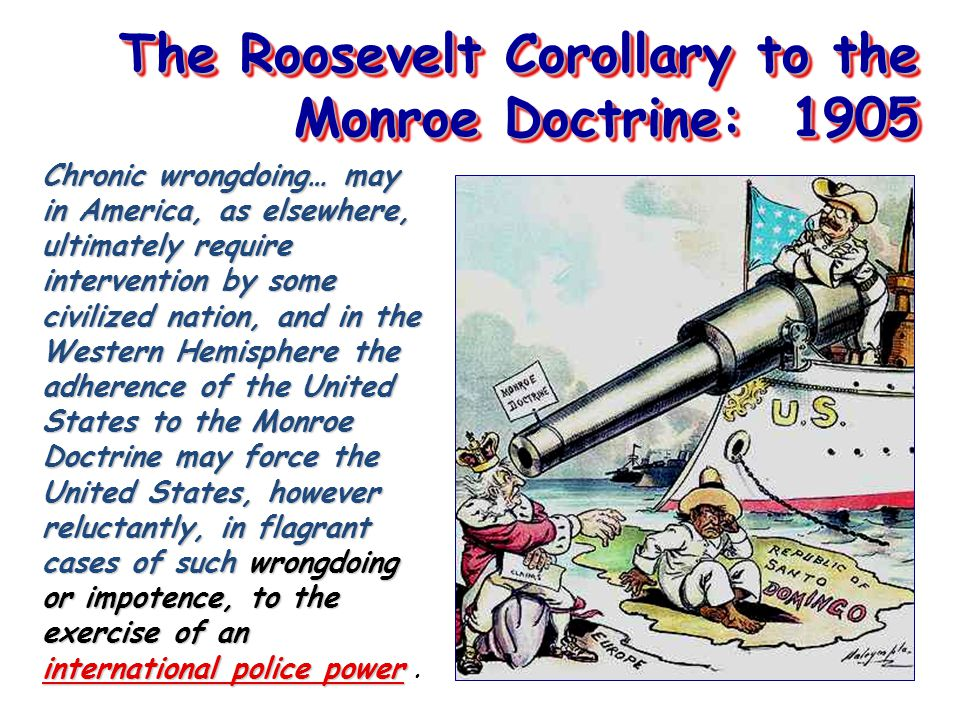 The Roosevelt Corollary to the Monroe Doctrine: 1905