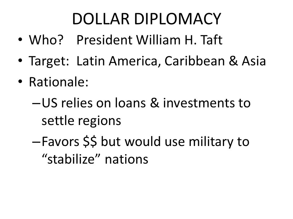 DOLLAR DIPLOMACY Who President William H. Taft