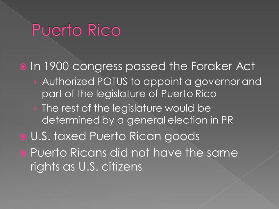 Puerto Rico In 1900 congress passed the Foraker Act