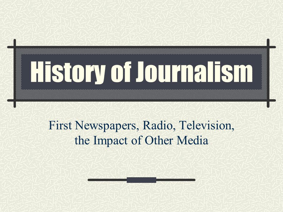 First Newspapers, Radio, Television, the Impact of Other Media