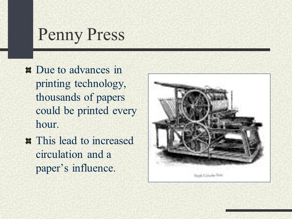 Penny Press Due to advances in printing technology, thousands of papers could be printed every hour.