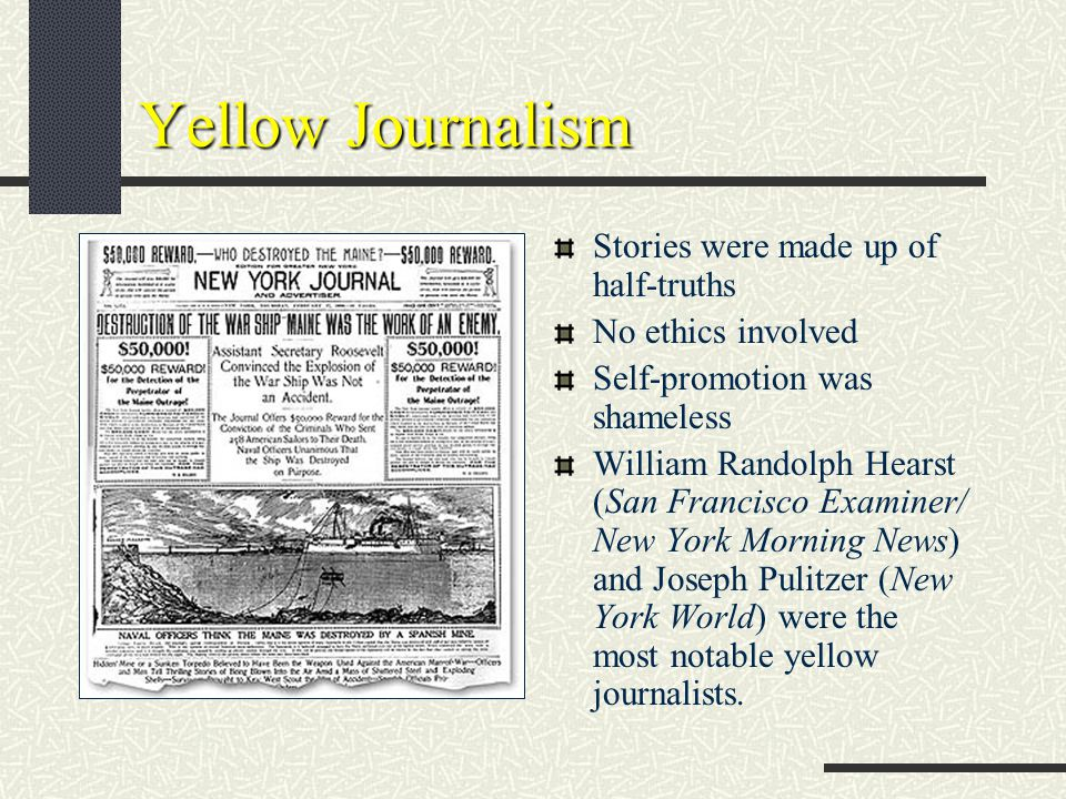 Yellow Journalism Stories were made up of half-truths