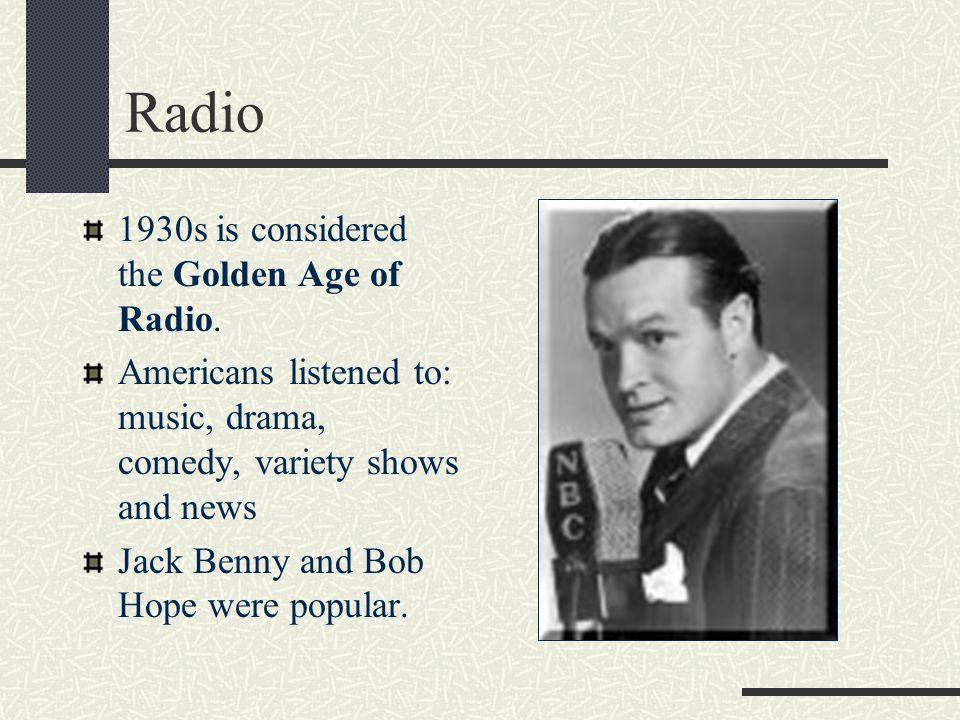Radio 1930s is considered the Golden Age of Radio.