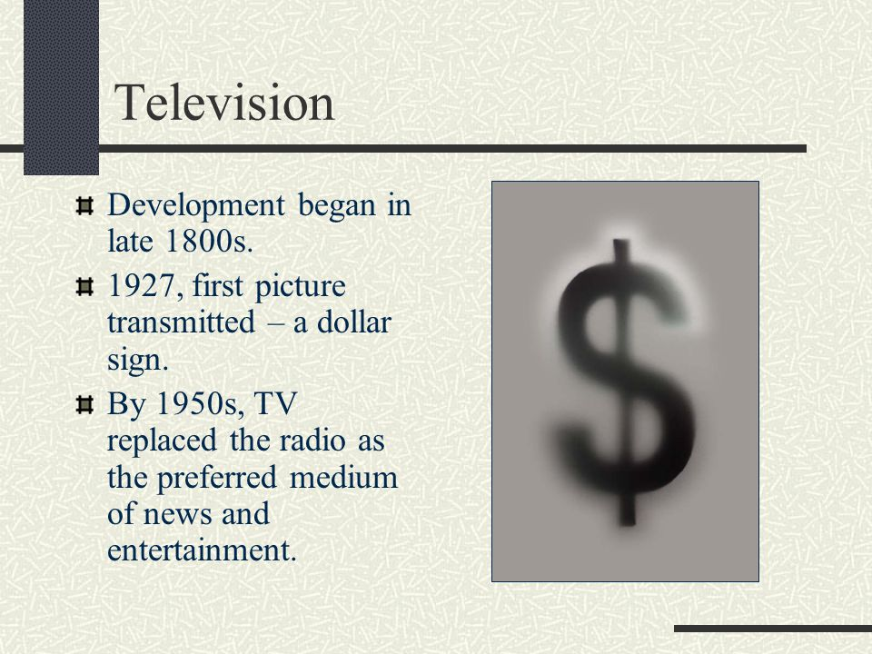 Television Development began in late 1800s.