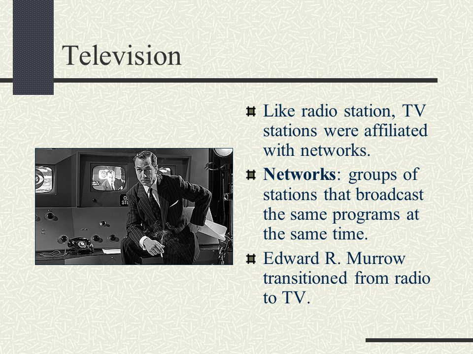 Television Like radio station, TV stations were affiliated with networks.