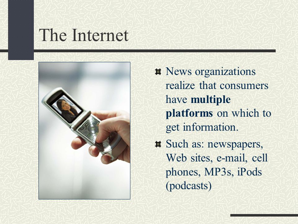 The Internet News organizations realize that consumers have multiple platforms on which to get information.