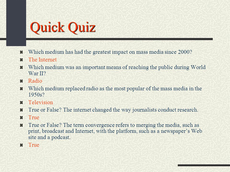 Quick Quiz Which medium has had the greatest impact on mass media since 2000 The Internet.