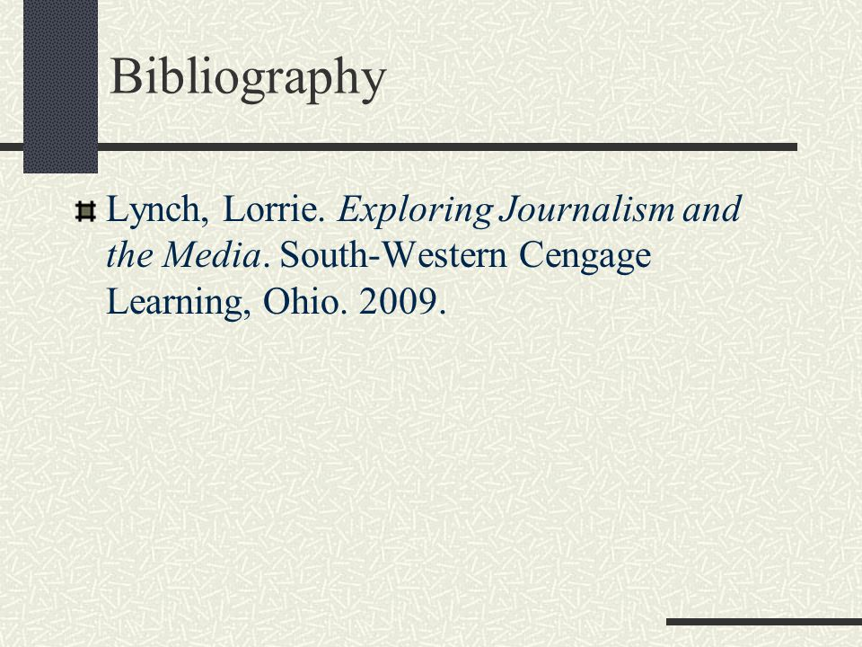 Bibliography Lynch, Lorrie. Exploring Journalism and the Media.