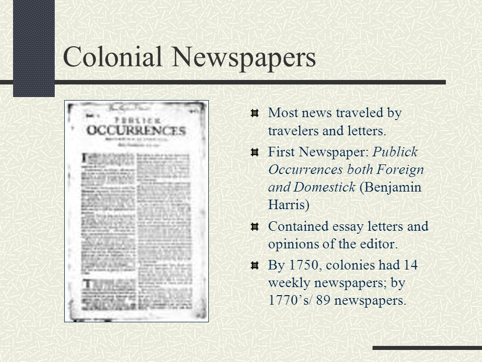 Colonial Newspapers Most news traveled by travelers and letters.