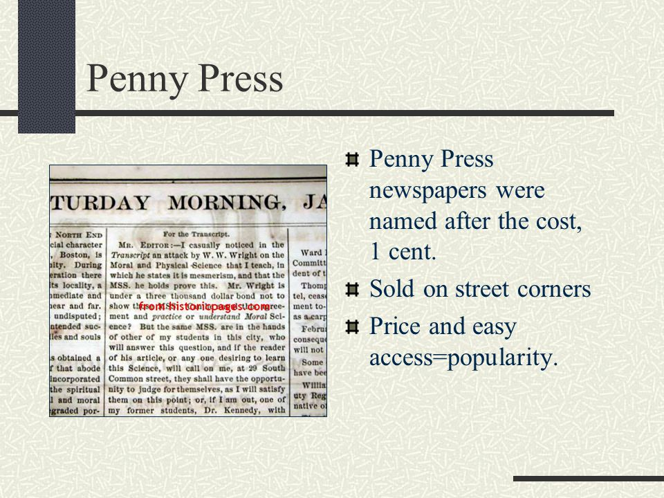 Penny Press Penny Press newspapers were named after the cost, 1 cent.