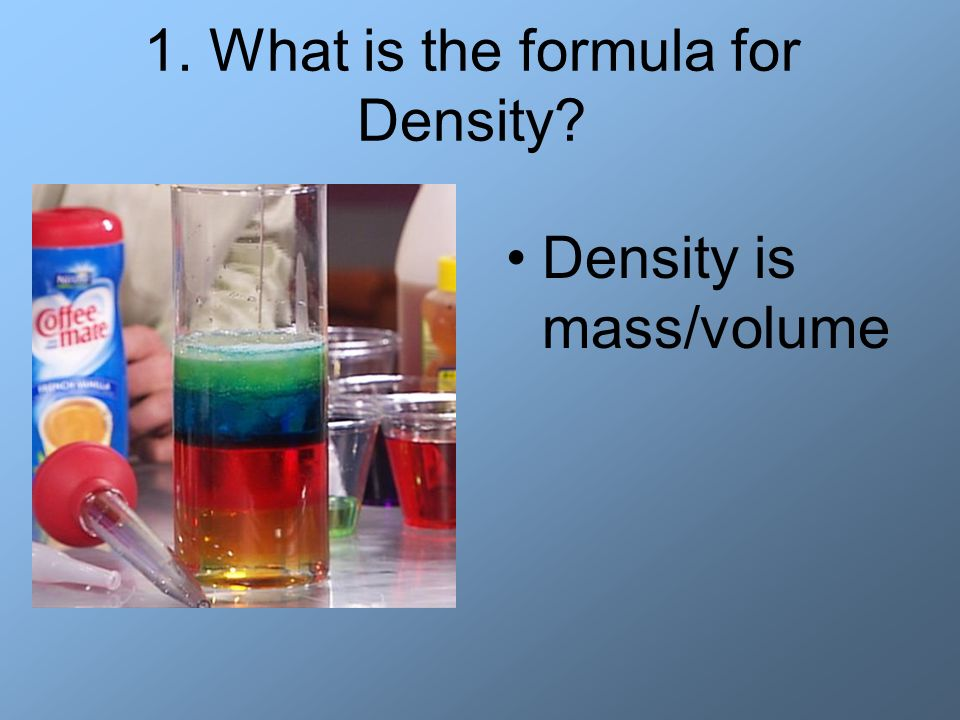 1. What is the formula for Density