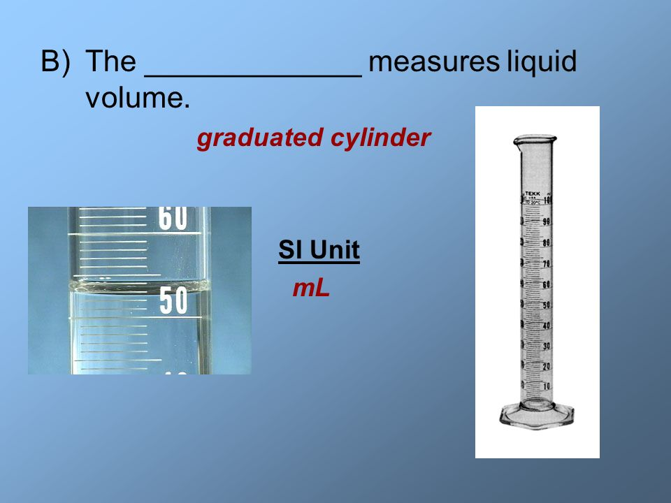 The _____________ measures liquid volume.