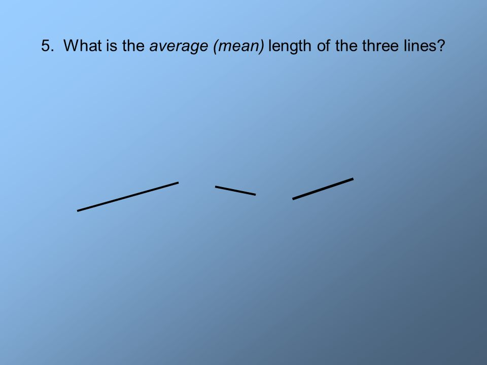 5. What is the average (mean) length of the three lines