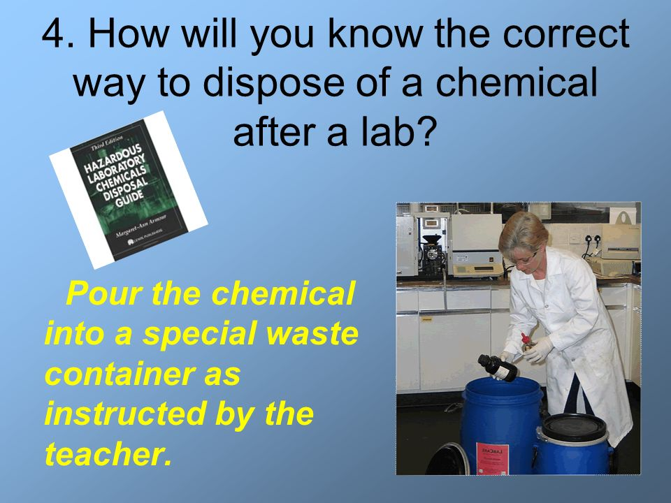 4. How will you know the correct way to dispose of a chemical after a lab