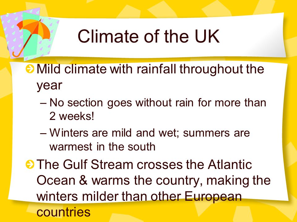 Climate of the UK Mild climate with rainfall throughout the year