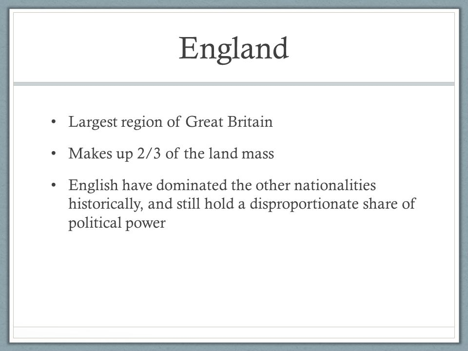 England Largest region of Great Britain Makes up 2/3 of the land mass
