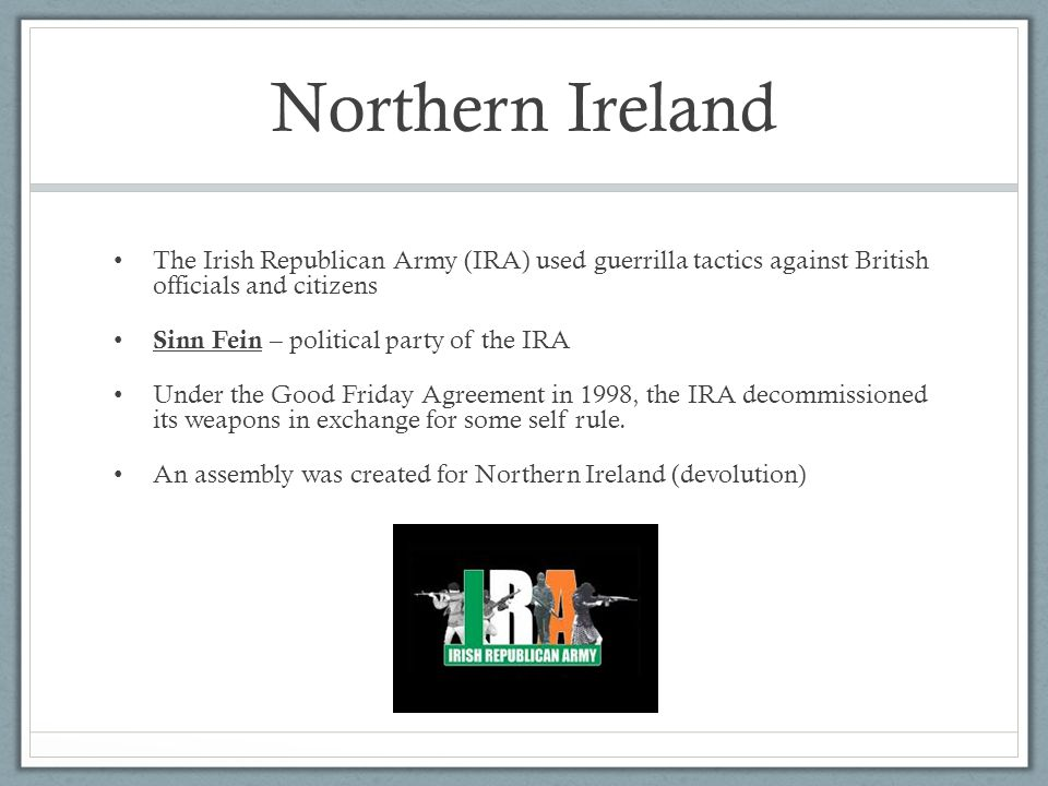 Northern Ireland The Irish Republican Army (IRA) used guerrilla tactics against British officials and citizens.