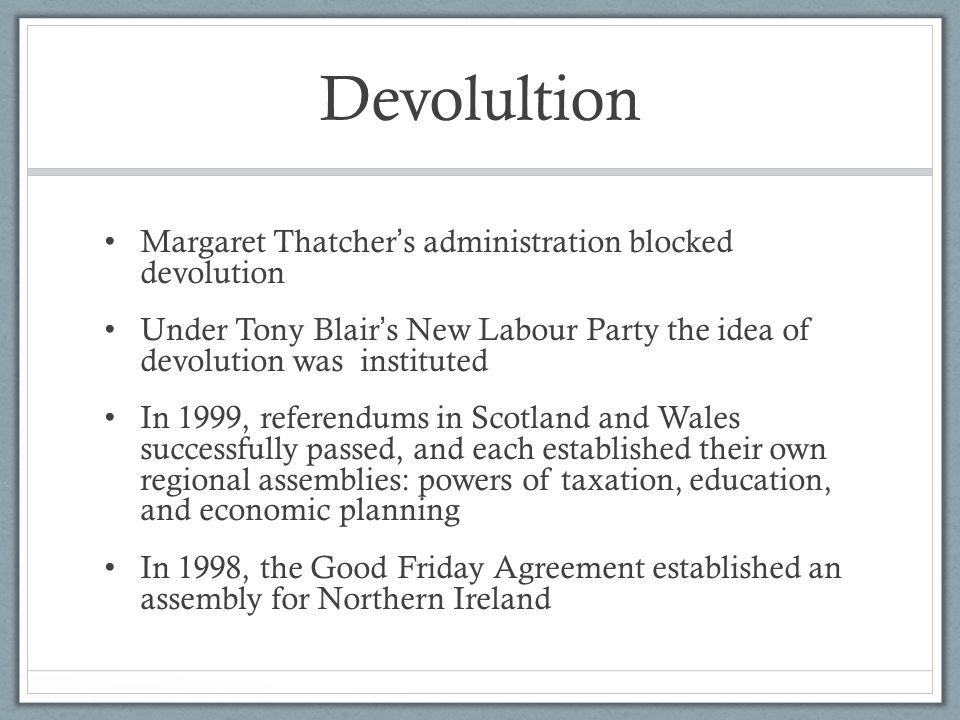 Devolultion Margaret Thatcher's administration blocked devolution
