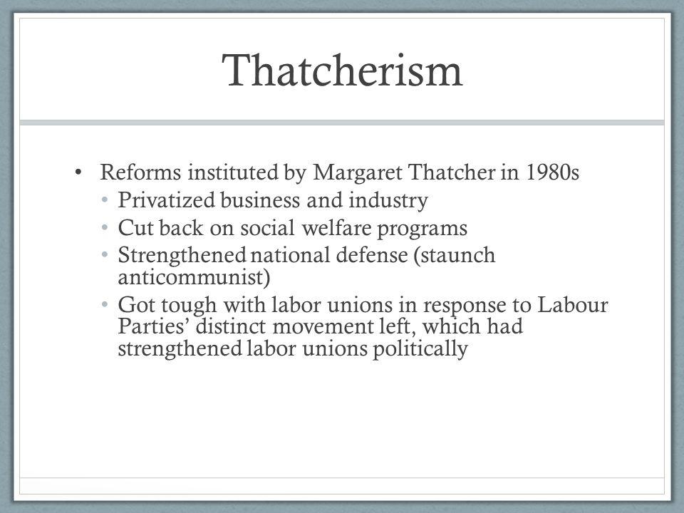 Thatcherism Reforms instituted by Margaret Thatcher in 1980s