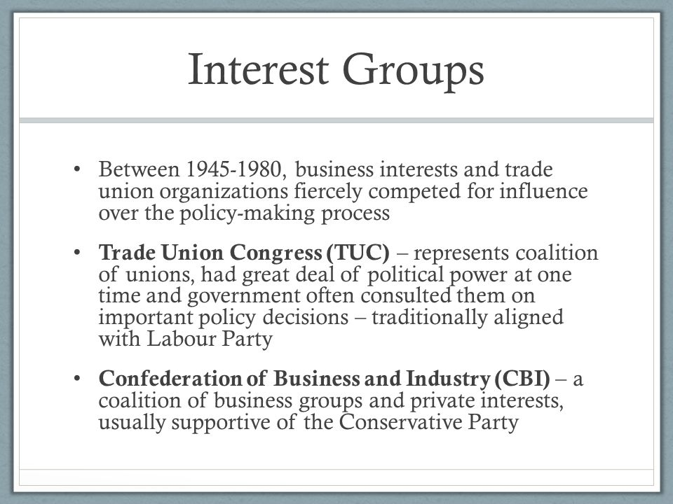 Interest Groups Between 1945-1980, business interests and trade union organizations fiercely competed for influence over the policy-making process.