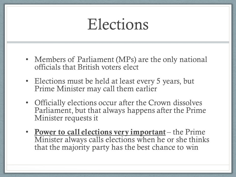 Elections Members of Parliament (MPs) are the only national officials that British voters elect.