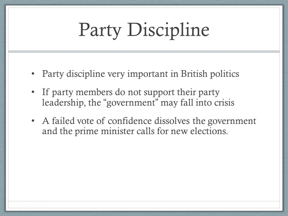 Party Discipline Party discipline very important in British politics