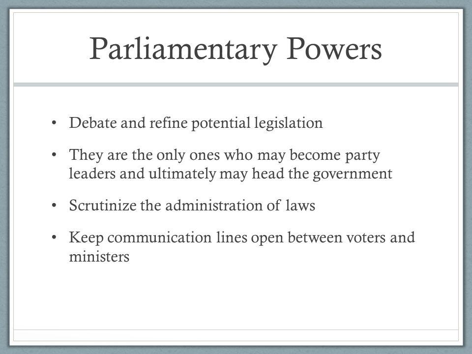 Parliamentary Powers Debate and refine potential legislation