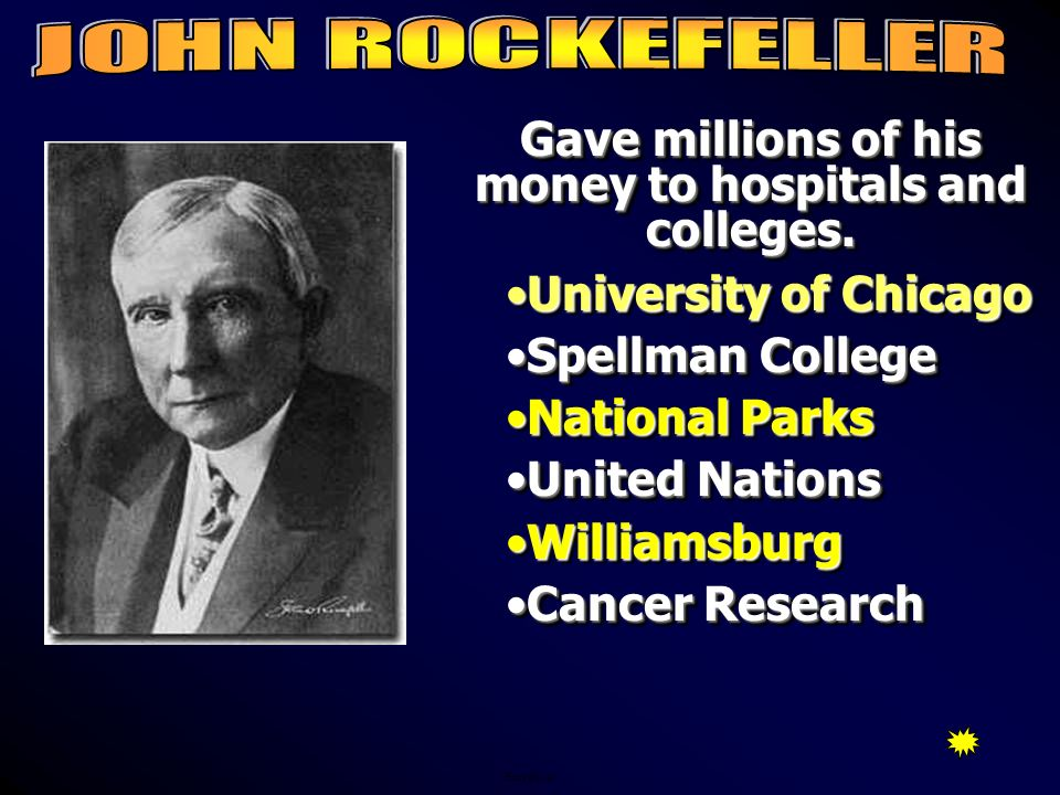 Gave millions of his money to hospitals and colleges.