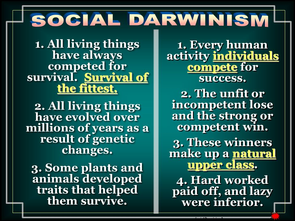 SOCIAL DARWINISM 1. All living things have always competed for survival. Survival of the fittest.