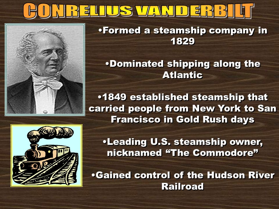 CONRELIUS VANDERBILT Formed a steamship company in 1829